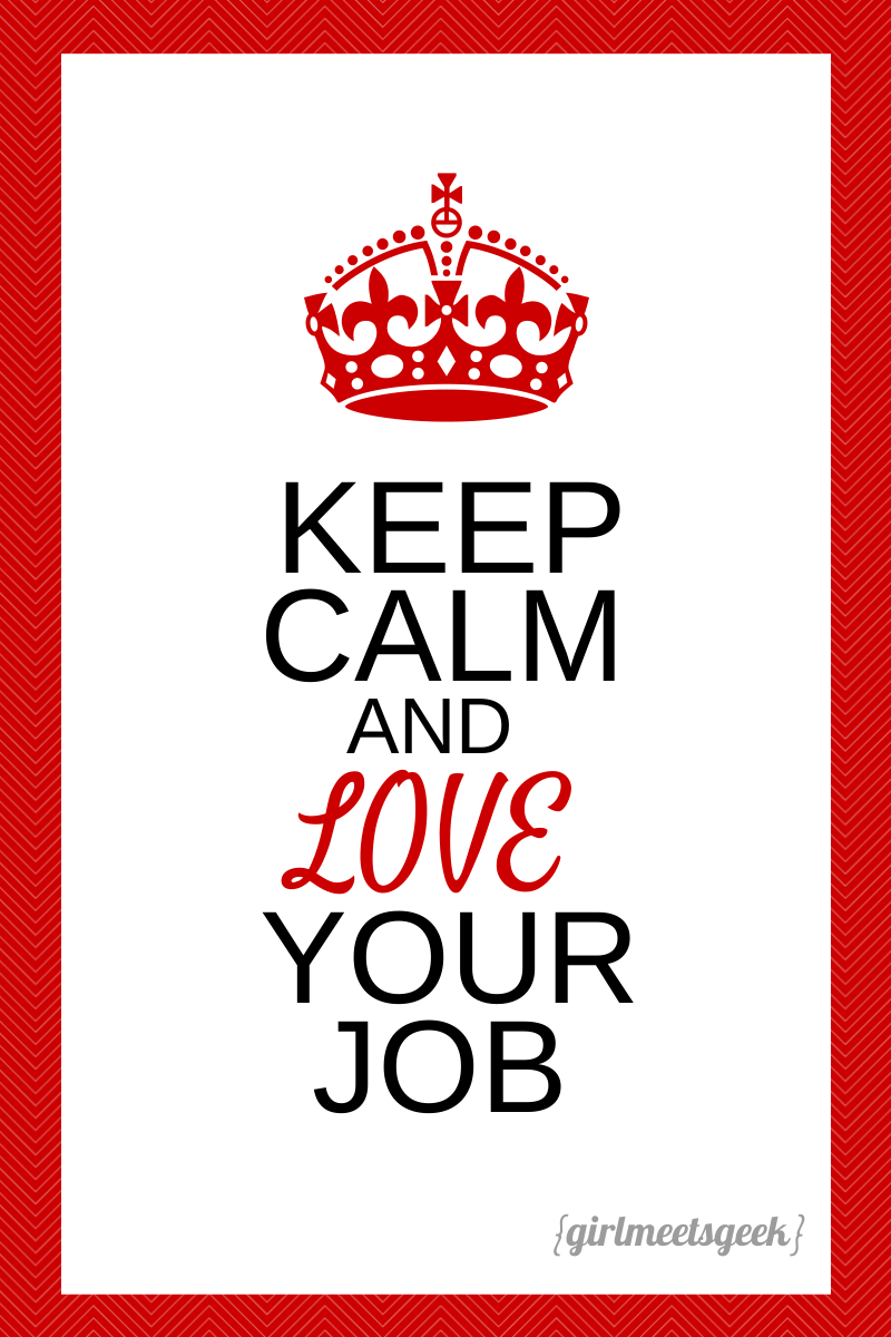 wordless wednesday love your job girl meets geek kate keep calm and love your job gmg