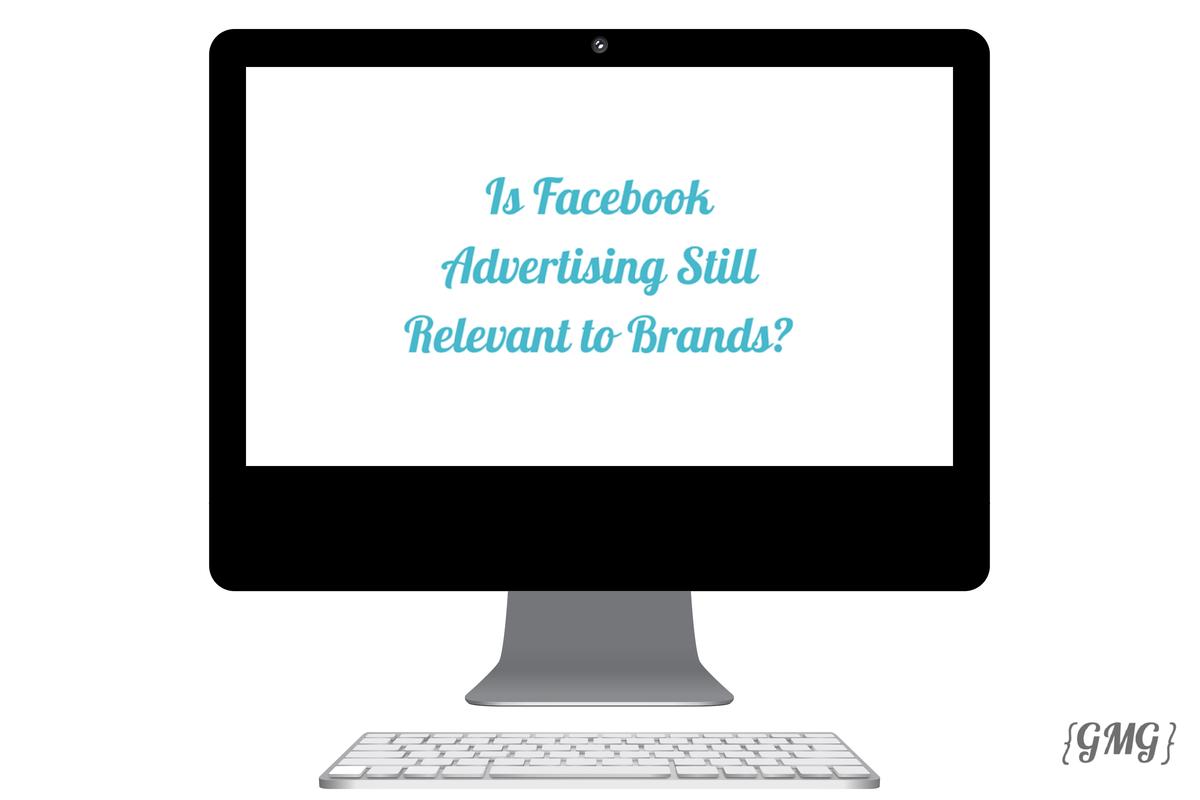 Is Facebook Advertising Still Relevant To Brands